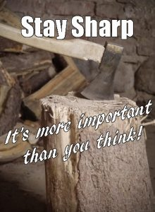 A sharp tool always cuts better than a dull one. That means for a tool to work at its best, you've got to take the time to keep it sharp. What's true for the tool is also true for us. If we want to work as well as we can, we have to take the time and put forth the effort to stay sharp. That means honing our minds and out bodies.