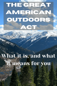 Last year, the Dingell Act became law, and the most significant public lands legislation since the 70s. Now the Great American Outdoors Act has passed Congress, and it's set to outdo the Dingell Act when it comes to taking care of our public lands. It's going to have a significant impact on outdoor recreation on public lands! What's the Great American Outdoors Act and what does it mean for you? Read on to find out!